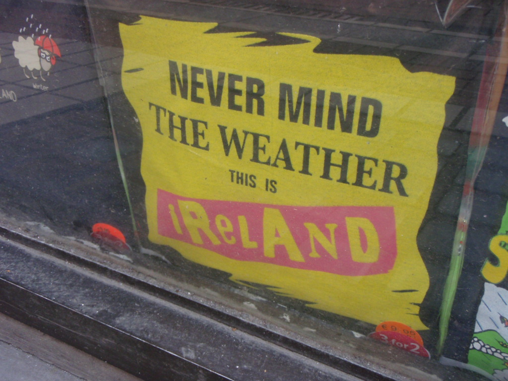 never mind the weather this is ireland